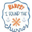 """""""Babes! I Found The Churros!"""" by jessiejmeyer"""