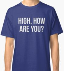 High, How Are You? - version 2 - white Classic T-Shirt