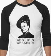 What is a weekend? T-Shirt