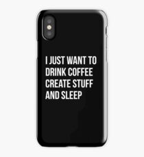 I Just want to drink coffee, create stuff and sleep - version 2 - white iPhone Case/Skin