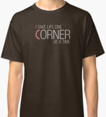 I take life one corner at a time Classic T-Shirt