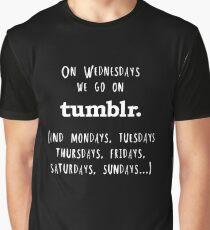 On Wednesdays we go on Tumblr Graphic T-Shirt