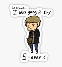 John meant 2 say 5ever Sticker
