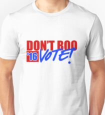 Don't Boo,  Vote! T-Shirt