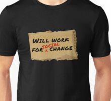 Will work for social change Unisex T-Shirt