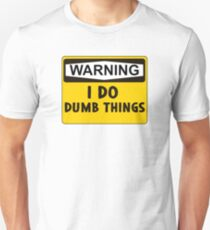 Warning: I do dumb things Unisex T-Shirt