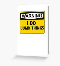 Warning: I do dumb things Greeting Card