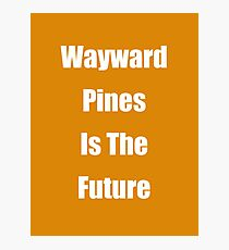 Wayward Pines Is The Future Photographic Print