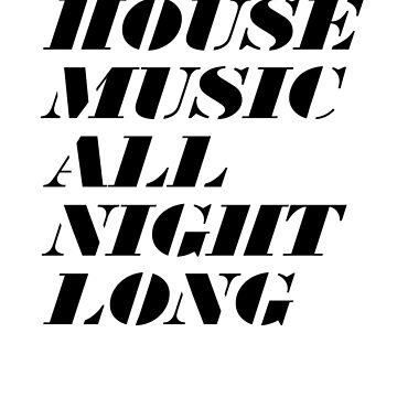 House Music All Night Long by BenLucas