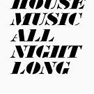 House Music All Night Long by BenLucas