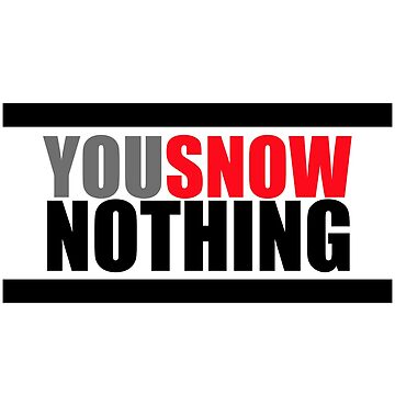 You Snow Nothing by smprintsandmore