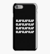 Slap Slap Slap. Clap Clap Clap. iPhone Case/Skin