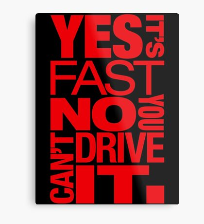 Yes it's fast No you can't drive it (1) Metal Print