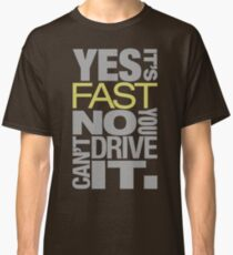 Yes it's fast No you can't drive it (7) Classic T-Shirt