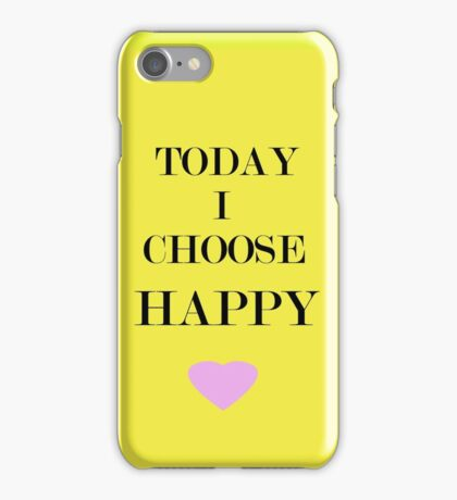 Today I Choose Happy iPhone Case/Skin