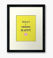 Today I Choose Happy Framed Print