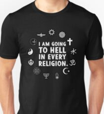 I am going to hell in every religion. T-Shirt