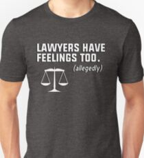 Lawyers have feelings too. (allegedly) T-Shirt