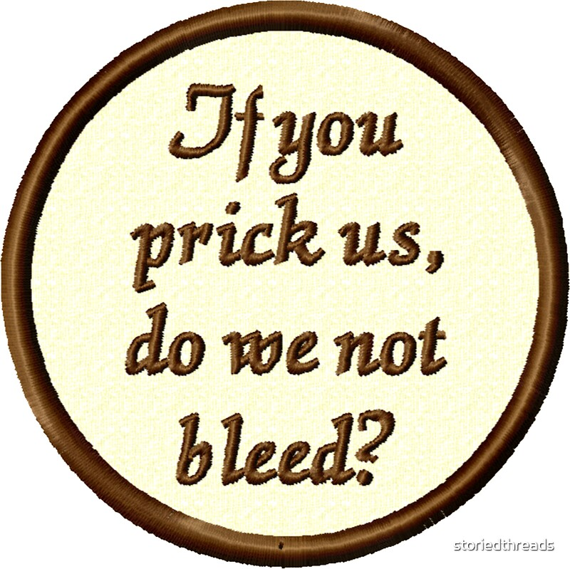 If you prick us do we not bleed by storiedthreads