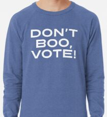 Don't Boo, Vote!  Lightweight Sweatshirt