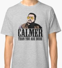 The Big Lebowski Calmer Than You Are Dude Walter Sobchak T shirt Classic T-Shirt
