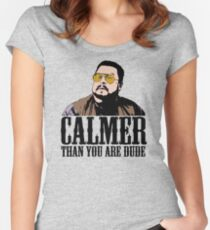 The Big Lebowski Calmer Than You Are Dude Walter Sobchak T shirt Women's Fitted Scoop T-Shirt