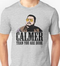The Big Lebowski Calmer Than You Are Dude Walter Sobchak T shirt T-Shirt