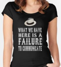 Cool Hand Luke Quote - What We Have Here Is Failure To Communicate Women's Fitted Scoop T-Shirt