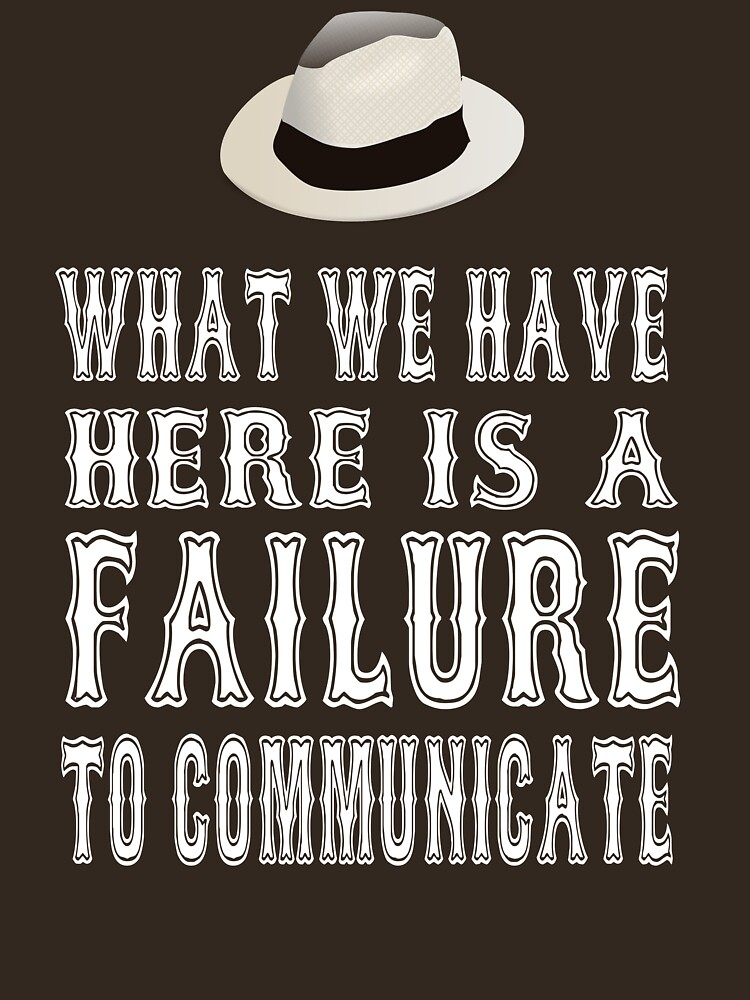 Cool Hand Luke Quote - What We Have Here Is Failure To Communicate by movie-shirts