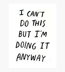 I can't do this but I'm doing it anyway Motivation Slogan Photographic Print