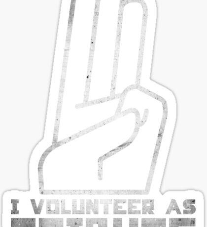 I Volunteer As Tribute Sticker