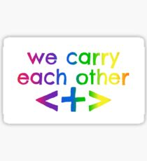 we carry each other Sticker