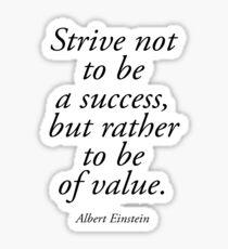 EINSTEIN, Strive not to be a success, but rather to be of value. Albert Einstein Sticker