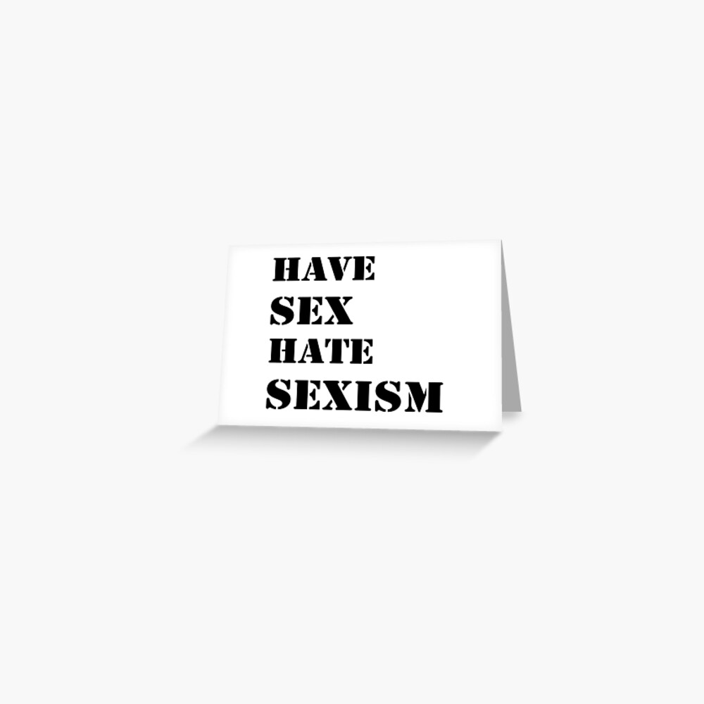 Have sex hate sexism (black) Greeting Card