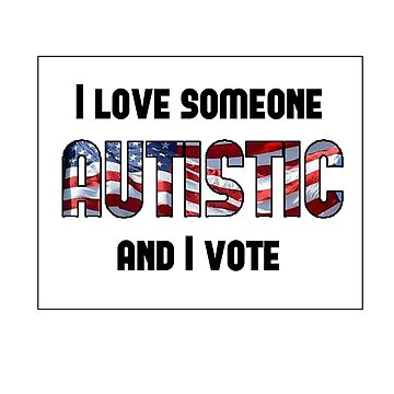 Love Autistic and Vote - USA - sticker by sparrowrose