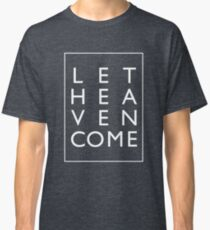 Let Heaven Come - White Classic T-Shirt