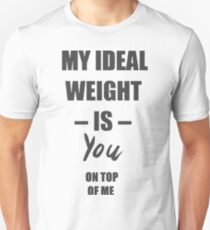 My ideal weight is you on top of me Slim Fit T-Shirt