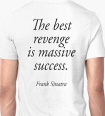 SINATRA, Frank Sinatra, The best revenge is massive success. T-Shirt