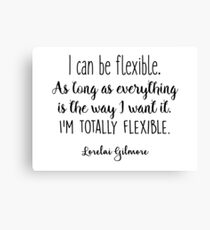 Gilmore Girls - I can be flexible Canvas Print