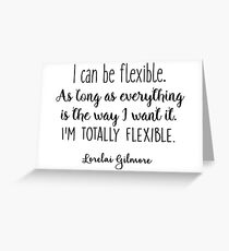 Gilmore Girls - I can be flexible Greeting Card