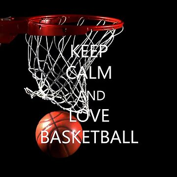 Keep calm and love basketball by mysports