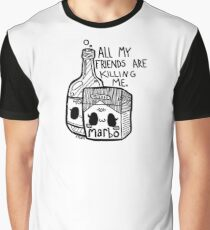 All my friends are killing me Graphic T-Shirt