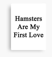 Hamsters Are My First Love Canvas Print