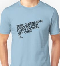 Some Queens Give Saviours Their Happy Endings. Get Over It. T-Shirt