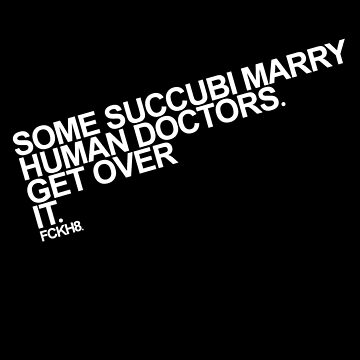 Some Succubi Marry Human Doctors. Get Over It. by ChaoticRainbow