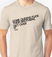 Some Queens Fuck Their Brothers. Get Over It. T-Shirt