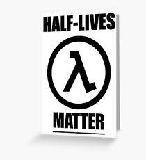 Half-Lives Matter Greeting Card
