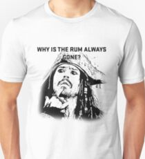 Why is the rum always gone? Unisex T-Shirt