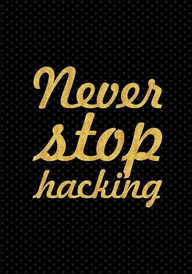 Never stop hacking - Inspirational Quote by Powerofwordss