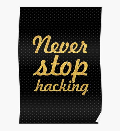 Never stop hacking - Inspirational Quote Poster